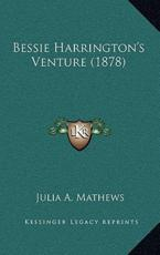 Bessie Harrington's Venture (1878) - Julia A Mathews (author)
