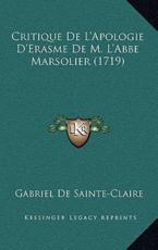 Critique De L'Apologie D'Erasme De M. L'Abbe Marsolier (1719) - Gabriel De Sainte-Claire (author)