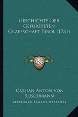 Geschichte Der Gefursteten Graffschaft Tirol (1781) - Cassian Anton Von Roschmann (author)
