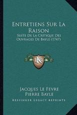 Entretiens Sur La Raison - Jacques Le Fevre (author), Pierre Bayle (author)