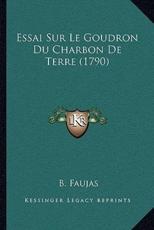 Essai Sur Le Goudron Du Charbon De Terre (1790) - B Faujas (author)