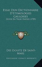Essai Dun Dictionnaire D'Etymologies Gauloises - Des Douitz De Saint-Mars (author)