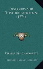 Discours Sur L'Histoire Ancienne (1774) - Pernin Des Chavanette (author)