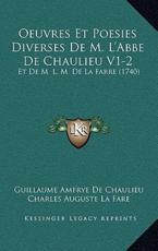 Oeuvres Et Poesies Diverses De M. L'Abbe De Chaulieu V1-2 - Guillaume Amfrye De Chaulieu (author), Charles Auguste La Fare (author)