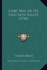 Liebe, Was Sie Ist, Und Seyn Sollte (1790) - Samuel Baur (author)