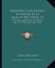 Memoires Concernans La Nature Et La Qualite Des Status V1 - Louis Froland (author)