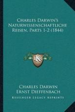 Charles Darwin's Naturwissenschaftliche Reisen, Parts 1-2 (1844) - Professor Charles Darwin (author), Ernst Dieffenbach (author)