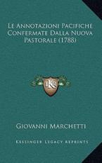 Le Annotazioni Pacifiche Confermate Dalla Nuova Pastorale (1788) - Giovanni Marchetti (author)