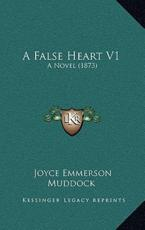 A False Heart V1 - Joyce Emmerson Muddock (author)