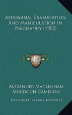 Abdominal Examination And Manipulation In Pregnancy (1902) - Alexander MacLennan, Murdoch Cameron (introduction)