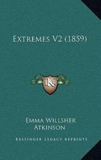 Extremes V2 (1859) - Emma Willsher Atkinson (author)