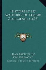 Histoire Et Les Avantures De Kemiski Georgienne (1697) - Jean Baptiste De Chlevremont (author)