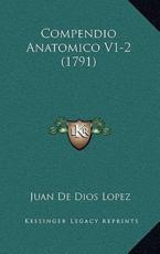 Compendio Anatomico V1-2 (1791) - Juan De Dios Lopez (author)