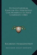 De Enuntiatorum Finalium Usu Herodoteo Cum Homerico Ex Parte Comparato (1883) - Ricardus Heiligenstedt (author)