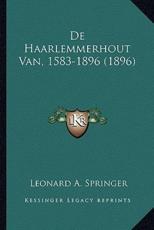 De Haarlemmerhout Van, 1583-1896 (1896) - Leonard A Springer (author)