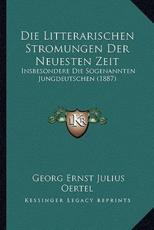 Die Litterarischen Stromungen Der Neuesten Zeit - Georg Ernst Julius Oertel (author)