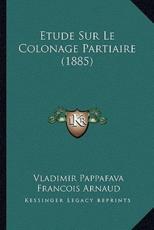 Etude Sur Le Colonage Partiaire (1885) - Vladimir Pappafava, Francois Thomas Marie De Baculard Arnaud (translator)