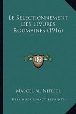 Le Selectionnement Des Levures Roumaines (1916) - Marcel-Al Nitescu (author)