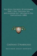 Sul Regio Decreto 28 Novembre 1860 E Dell' Erronea Sua Applicazione All' Uffizialita Del Napoletano (1880) - Gaetano D'Ambrosio (author)