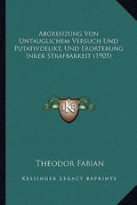 Abgrenzung Von Untauglichem Versuch Und Putativdelikt, Und Erorterung Inrer Strafbarkeit (1905) - Theodor Fabian (author)