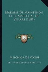 Madame De Maintenon Et Le Marechal De Villars (1881) - Melchior De Vogue (author)