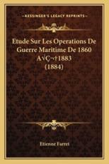 Etude Sur Les Operations De Guerre Maritime De 1860 Aa1883 (1884) - Etienne Farret (author)