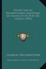 Etudes Sur Les Phanerogames Aquatique Du Rhone Et Du Port De Geneve (1896) - Georges Hochreutiner (author)