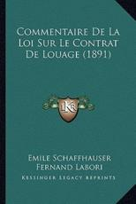 Commentaire De La Loi Sur Le Contrat De Louage (1891) - Emile Schaffhauser (author), Fernand Labori (author), Maurice Gompertz (author)
