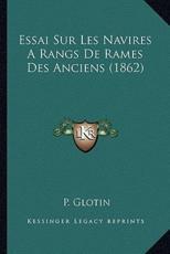 Essai Sur Les Navires A Rangs De Rames Des Anciens (1862) - P Glotin (author)