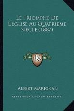 Le Triomphe De L'Eglise Au Quatrieme Siecle (1887) - Albert Marignan (author)