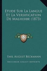 Etude Sur La Langue Et La Versification De Malherbe (1873) - Emil August Beckmann (author)