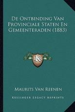 De Ontbinding Van Provinciale Staten En Gemeenteraden (1883) - Maurits Van Reenen (author)