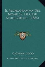 Il Monogramma Del Nome SS. Di Gesu Studi Critici (1885) - Giovanni Sodo (author)