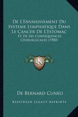 De L'Envahissement Du Systeme Lymphatique Dans Le Cancer De L'Estomac - De Bernard Cuneo (author)