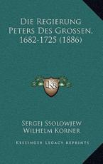 Die Regierung Peters Des Grossen, 1682-1725 (1886) - Sergej Ssolowjew, Wilhelm Korner (editor)