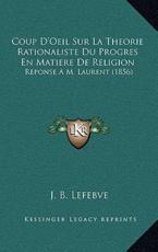 Coup D'Oeil Sur La Theorie Rationaliste Du Progres En Matiere De Religion - J B Lefebve (author)