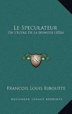 Le Speculateur - Francois Louis Riboutte (author)