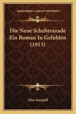 Die Neue Scheherazade Ein Roman in Gefuhlen (1913) - Elsa Asenijeff (author)