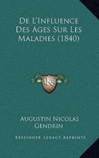 De L'Influence Des Ages Sur Les Maladies (1840) - Augustin Nicolas Gendrin (author)