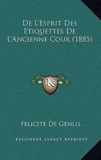 De L'Esprit Des Etiquettes De L'Ancienne Cour (1885) - Felicite De Genlis (author)