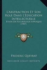 L'Abstraction Et Son Role Dans L'Education Intellectuelle - Frederic Queyrat (author)