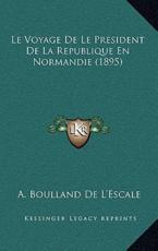 Le Voyage De Le President De La Republique En Normandie (1895) - A Boulland De L'Escale (author)