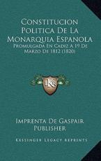 Constitucion Politica De La Monarquia Espanola - Imprenta de Gaspair Publisher (other)
