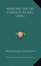 Memoire Sur Les Chevaux Arabes (1816) - Julian Chatelain (author)