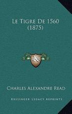 Le Tigre De 1560 (1875) - Charles Alexandre Read (author)