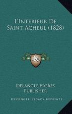 L'Interieur De Saint-Acheul (1828) - Delangle Freres Publisher (author)