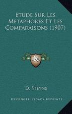 Etude Sur Les Metaphores Et Les Comparaisons (1907) - D Steyns (author)