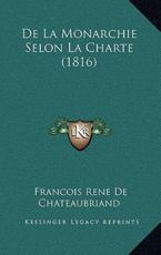 De La Monarchie Selon La Charte (1816) - Francois de Chateaubriand (author)