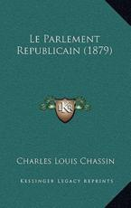 Le Parlement Republicain (1879) - Charles Louis Chassin (author)