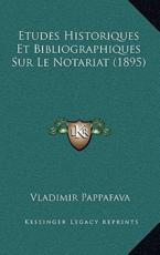 Etudes Historiques Et Bibliographiques Sur Le Notariat (1895) - Vladimir Pappafava (author)